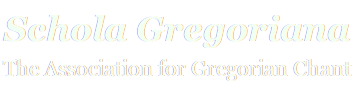 Schola Gregoriana: The Association for Gregorian Chant
